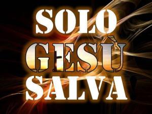 SOLO GESU' SALVA